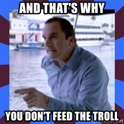 J walter weatherman - And that's why You Don't feed the troll