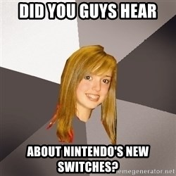 Musically Oblivious 8th Grader - did you guys hear about nintendo's new switches?