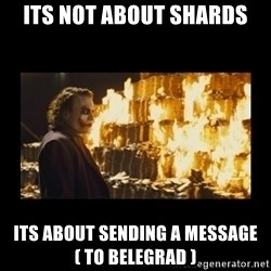 Joker's Message - Its not about shards Its about sending a message ( to belegrad )