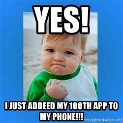 yes baby 2 - YES! I just addeed my 100th app to my phone!!!