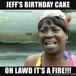 Sweet brown - Jeff's Birthday cake Oh lawd it's a fire!!!