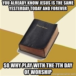 Denial Bible - You already know Jesus is the same yesterday today and forever so why play with the 7th day of worship