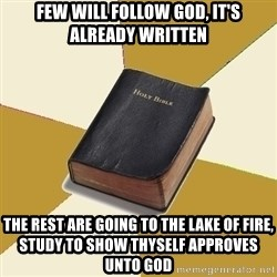 Denial Bible - few will follow god, it's already written the rest are going to the lake of fire, study to show thyself approves unto God