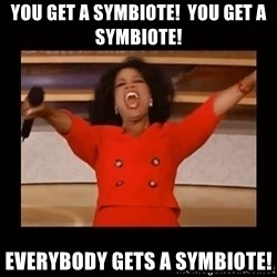 Oprah_ - you get a symbiote!  you get a symbiote! everybody gets a symbiote!