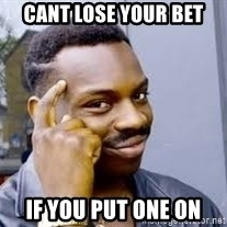 Black guy thinking  - cant lose your bet if you put one on