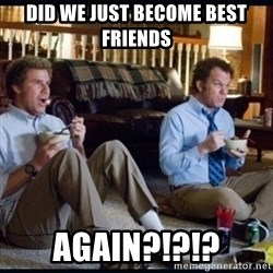 step brothers - Did we just become best friends Again?!?!?