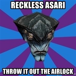 Javik the Prothean - Reckless Asari throw it out the airlock