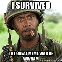 Tropic Thunder Downey - I Survived  the great meme war of wwnam
