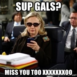 Texts from Hillary - Sup Gals? Miss you too xxxxxxxoo