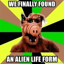 Alien Life Form  - We finally found an alien life form