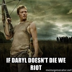 Daryl Dixon -  if daryl doesn't die we riot