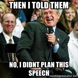 Laughing Bush - Then i told them  No, i didnt plan this SPEECH