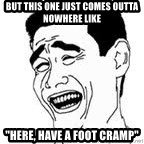 "Yao Ming Meme - But this ONE just comes outta nowhere like ""Here, have a foot cramp"""