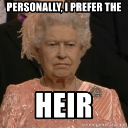 Queen Elizabeth Is Not Impressed  - personally, i prefer the heir