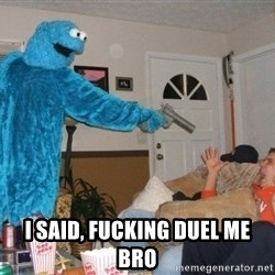 Bad Ass Cookie Monster -  i said, fucking duel me bro