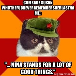 "Communist Cat - Comrade Susan Whothefuckeverremembersherlastname : ""... Nina stands for a lot of good things."""