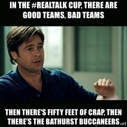 50 feet of Crap - In the #realtalk cup, there are good teams, bad teams then there's fifty feet of crap, then there's the bathurst buccaneers