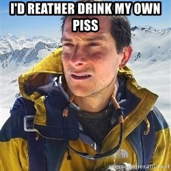 Bear Grylls Loneliness - i'd reather drink my own piss