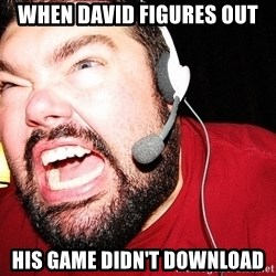 Angry Gamer - When David Figures out His game didn't download