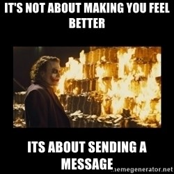 Joker's Message - It's not about making YOU feel better Its about sending a message