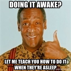 Bill Cosby - Doing it Awake? let me teach you how to do it when they're asleep