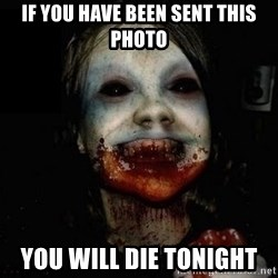 scary meme - if you have been sent this photo you will die tonight