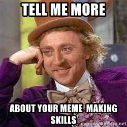 Charlie meme - Tell ME MORE ABOUT YOUR MEME  Making skills