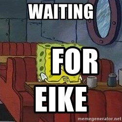 Coffee shop spongebob - WAITING      FOR EIKE