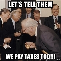 So Then I Said... - let's tell them we pay taxes too!!!