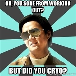 mr chow - Oh, you sore from working out? But did you cryo?