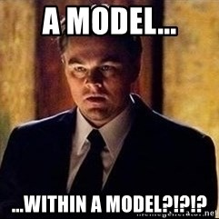 inception - A model... ...within a model?!?!?
