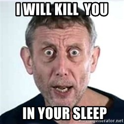 Michael Rosen  - i will Kill  you   in your sleep