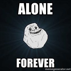 Forever Alone Date Myself Fail Life - Alone Forever