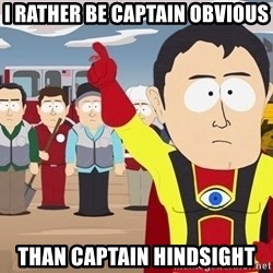 Captain Hindsight South Park - I rather be Captain Obvious Than Captain Hindsight