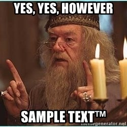 dumbledore fingers - yes, yes, however Sample text™