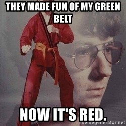 Karate Kyle - They made fun of my green belt now it's red.