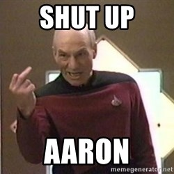 Picard Finger - Shut up aaron