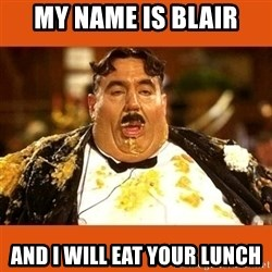 Fat Guy - My name is blair And i will eat your lUnch