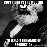Marx - Copyright is the modern way to exploit the means of production