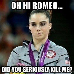 Not Impressed McKayla - Oh hi romeo... Did you seriously kill me?
