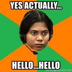 Stereotypical Indian Telemarketer - Yes actually... hello...hello