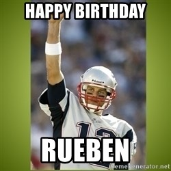 tom brady - Happy Birthday Rueben