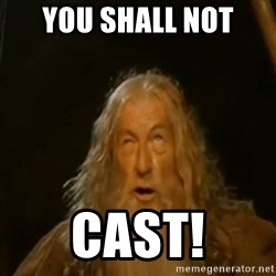 Gandalf You Shall Not Pass - You shall not Cast!