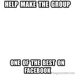Blank Template - help  make  the  group one  of  the  best  on  facebook