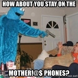 Bad Ass Cookie Monster - how about you stay on the  mother!@$ phones?