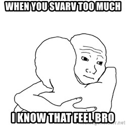 I know that feel bro blank - When you svarv too much I know that feel bro