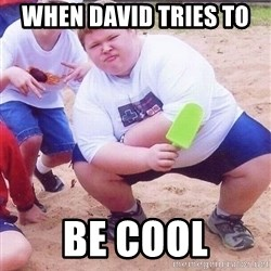 American Fat Kid - when david tries to  Be cool
