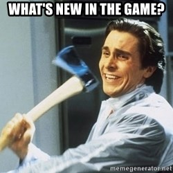 american psycho - WHAT'S NEW IN THE GAME?