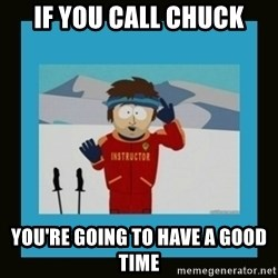 South Park Ski Instructor - If You call Chuck You're going to have a good time