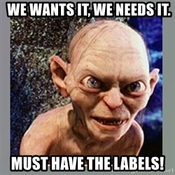 Smeagol -  We wants it, we needs it. MUST HAVE THE LABELS!